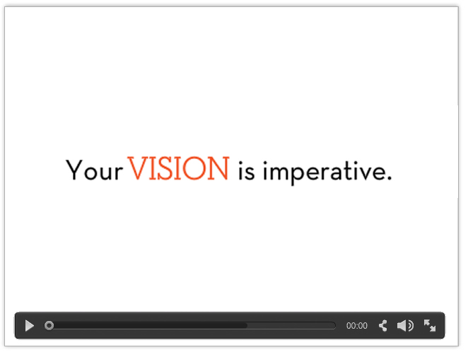 Your VISION is imperative...click to play movie.